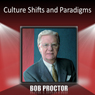 Culture Shifts and Paradigms (Unabridged), by Bob Proctor