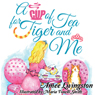 A Cup of Tea for Tiger and Me (Unabridged), by Amee Livingston