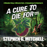 A Cure to Die For: A Medical Thriller (Unabridged) Audiobook, by Stephen G. Mitchell