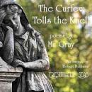 The Curfew Tolls the Knell of Parting Day: Poems by Mr. Gray, including Elegy Written in a Country Churchyard (Unabridged), by Thomas Gray