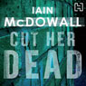 Cut Her Dead: Jacobson and Kerr Series: Book 5 (Unabridged) Audiobook, by Iain McDowall