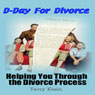 D-Day For Divorce: Helping You Through the Divorce Process (Unabridged), by Terry Klein