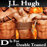 D Is for Double Teamed: A to Z Sex Series (Unabridged), by J. L. Hugh