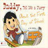 Daddy, Tell Me a Story About the First Day of School (Unabridged) Audiobook, by Jim Hawkins