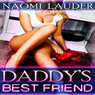 Daddys Best Friend, Book 1: Daddys Little Smut Collection (Unabridged) Audiobook, by Naomi Lauder