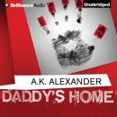 Daddys Home (Unabridged) Audiobook, by A. K. Alexander