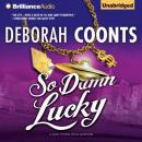 So Damn Lucky: A Lucky OToole Vegas Adventure, Book 3 (Unabridged) Audiobook, by Deborah Coonts