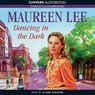 Dancing in the Dark (Unabridged), by Maureen Lee