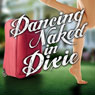 Dancing Naked in Dixie (Unabridged), by Lauren Clark