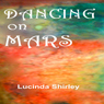 Dancing on Mars (Unabridged) Audiobook, by Lucinda Shirley