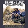 Danger Close: Tactical Air Controllers in Afghanistan and Iraq (Unabridged), by Steve Call