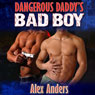 Dangerous Daddys Bad Boy (Unabridged), by Alex Anders