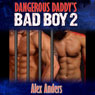 Dangerous Daddys Bad Boy #2 (Unabridged), by Alex Anders