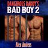 Dangerous Daddys Bad Boy #2 (Unabridged) Audiobook, by Alex Anders