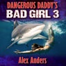 Dangerous Daddys Bad Girl 3: Sex with Sharks (Unabridged), by Alex Anders