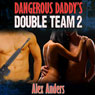 Dangerous Daddys Double Team 2 (Unabridged) Audiobook, by Alex Anders