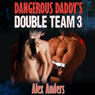 Dangerous Daddys Double Team 3 (Unabridged), by Alex Anders