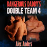 Dangerous Daddys Double Team 4 (Unabridged) Audiobook, by Alex Anders