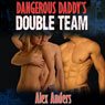 Dangerous Daddys Double Team (Unabridged) Audiobook, by Alex Anders