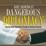 Dangerous Diplomacy: How the State Department Threatens Americas Security (Unabridged) Audiobook, by Joel Mowbray