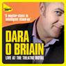 Dara OBriain Live at the Theatre Royal, by Dara O'Briain