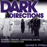 Dark Directions: Romero, Craven, Carpenter, and the Modern Horror Film (Unabridged) Audiobook, by Kendall R. Phillips
