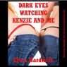 Dark Eyes Watching Kenzie and Me: A First Lesbian Sex MFF Threesome Erotica Story (Threesome Sex) (Unabridged) Audiobook, by Erika Hardwick