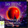 Dark Is the Moon: The View from the Mirror Quartet, Book 3 (Unabridged) Audiobook, by Ian Irvine