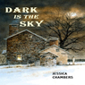 Dark Is the Sky (Unabridged), by Jessica Chambers
