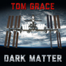 Dark Matter (Unabridged), by Tom Grace