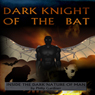 Dark Night of the Bat (Unabridged), by Philip Gardiner