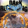Dark Reckoning: A Steve Williams Novel, Book 1 (Unabridged) Audiobook, by J. E. Taylor