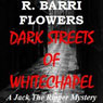 Dark Streets of Whitechapel: A Jack the Ripper Mystery (Unabridged) Audiobook, by R. Barri Flowers
