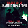 The Darker Side of Sir Arthur Conan Doyle: Volume 4 (Unabridged) Audiobook, by Sir Arthur Conan Doyle