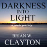 Darkness into Light (Unabridged) Audiobook, by Brian Clayton