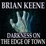 Darkness on the Edge of Town (Unabridged), by Brian Keene