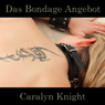 Das Bondage Angebot: Eine BDSM Fantasie (Unabridged) Audiobook, by Caralyn Knight