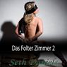 Das Folter Zimmer 2: Eine Erotik BDSM Fantasie (German Edition) (Unabridged), by Seth Daniels