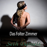 Das Folter Zimmer: Eine Erotic BDSM Fantasie (German Edition) (Unabridged), by Seth Daniels