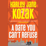 A Date You Cant Refuse (Unabridged), by Harley Jane Kozak