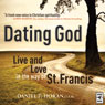 Dating God: Live and Love in the Way of St. Francis (Unabridged), by Daniel P. Horan