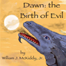 Dawn: The Birth of Evil (Unabridged) Audiobook, by William McKiddy