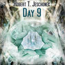 Day 9 (Unabridged), by Robert T. Jeschonek