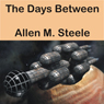 The Days Between (Unabridged), by Allen M. Steele