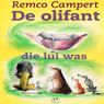 De olifant die lui was (The Elephant Was Lazy) (Unabridged) Audiobook, by Remco Campert