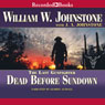 Dead Before Sundown: The Last Gunfighter, Book 22 (Unabridged) Audiobook, by William Johnstone