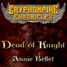 Dead of Knight: Gryphonpike Chronicles (Unabridged) Audiobook, by Annie Bellet