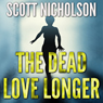 The Dead Love Longer (Unabridged) Audiobook, by Scott Nicholson