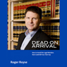 Dead on Arrival: How to Avoid the Legal Mistakes That Could Kill Your Start-Up (Unabridged), by Roger Royse