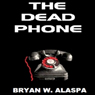 The Dead Phone (Unabridged) Audiobook, by Bryan W. Alaspa